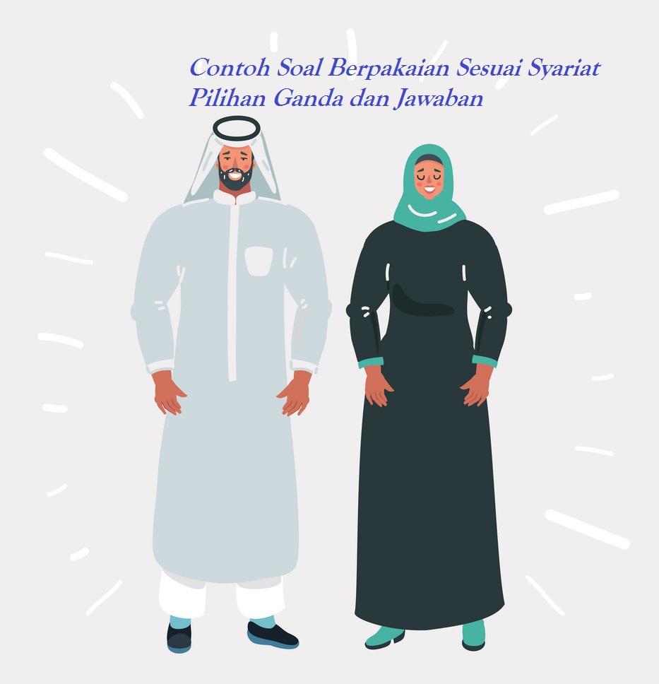 Teladan Soal Berpakaian Sesuai Syariat Pilihan Ganda Dan Tanggapan