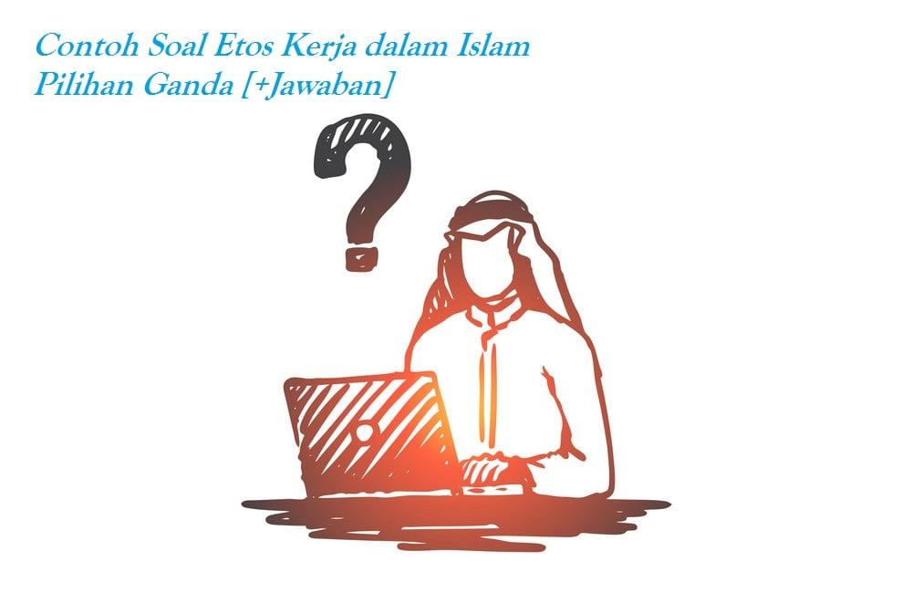 Teladan Soal Etos Kerja Dalam Islam Opsi Ganda [+Jawaban]