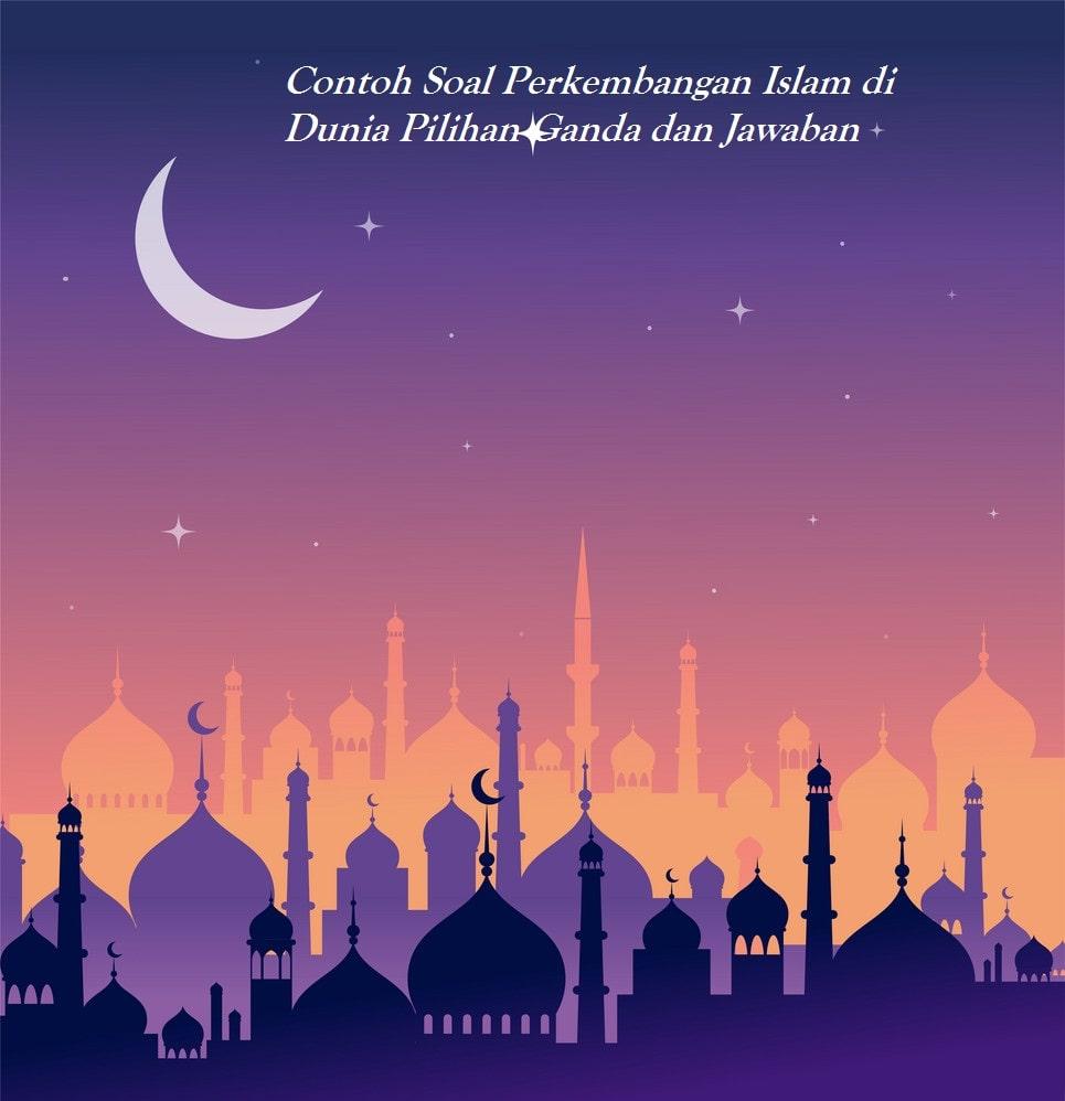 Pola Soal Kemajuan Islam Di Dunia Opsi Ganda Dan Balasan