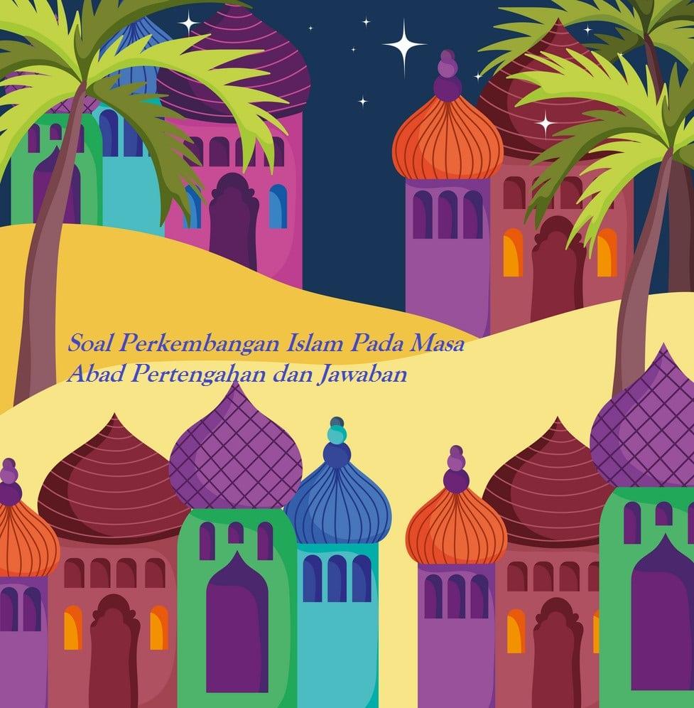 Soal Pertumbuhan Islam Pada Kurun Abad Pertengahan Dan Balasan