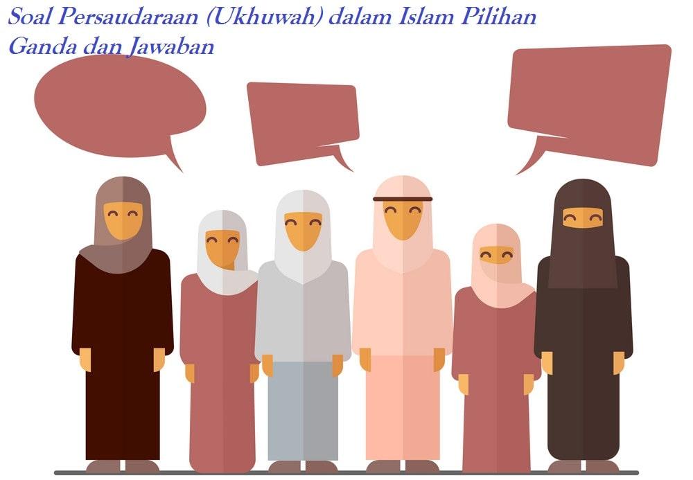 Soal Persaudaraan (Ukhuwah) Dalam Islam Pilihan Ganda Dan Tanggapan