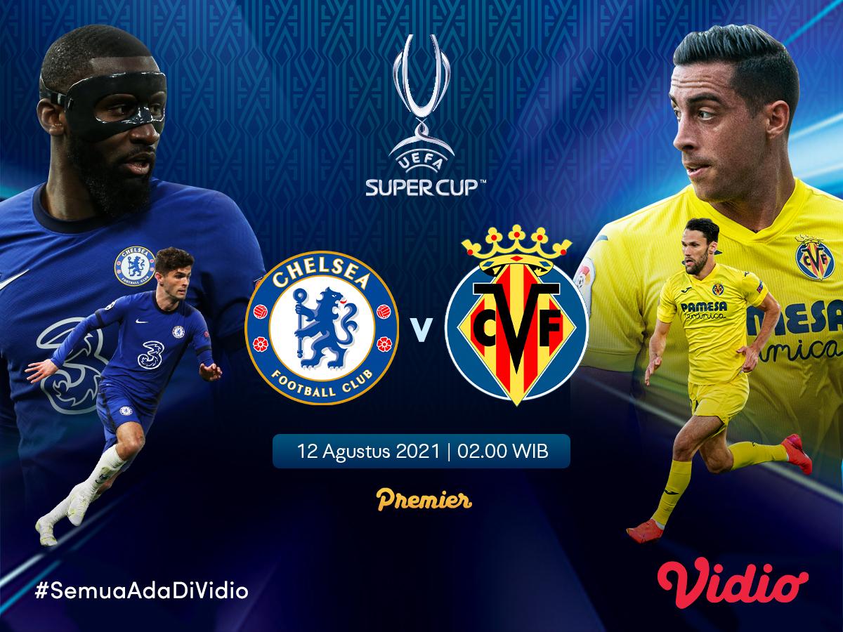 Jangan Ketinggalan, Jadwal dan Live Streaming Piala Super Eropa : Chelsea vs Villarreal di Vidio